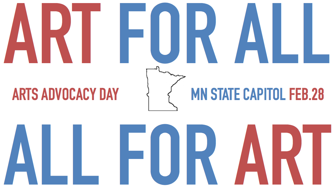 Says Art for All, All for Art, Arts Advocacy Day, MN State Capitol feb. 28, with a silloutte of MN